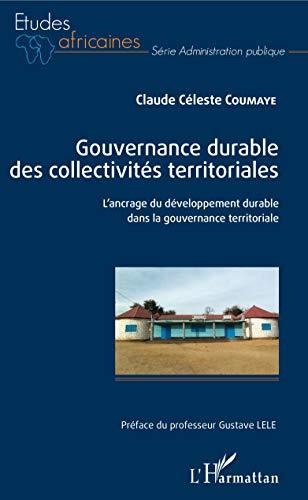 Gouvernance durable des collectivités territoriales: L'ancrage du développement durable dans la gouvernance territoriale (Études africaines) par Claude Céleste Coumaye