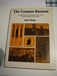 The German Bayonet A comprehensive illustrated history of the regulation patterns, 1871-1945