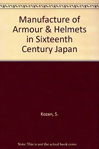 Manufacture of Armour & Helmets in Sixteenth Century Japan