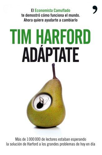 Adáptate: El Economista Camuflado te demostró cómo funciona el mundo. Ahora quiere... por Tim Harford