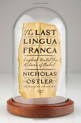By Nicholas Ostler The Last Lingua Franca: English Until the Return of Babel [Hardcover]