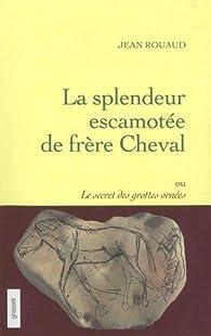La splendeur escamotée de frère Cheval par Jean Rouaud