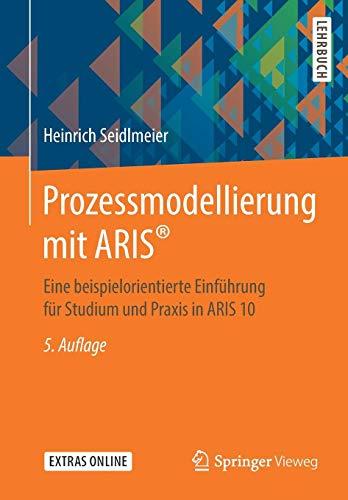 Prozessmodellierung mit ARIS®: Eine beispielorientierte Einführung für Studium und Praxis in ARIS 10