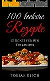 100 leckere Rezepte: Geeignet für den Thermomix (German Edition)