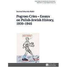 Pogrom Cries – Essays on Polish-Jewish History, 1939–1946 (Eastern European Culture, Politics and Societies)