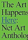 The art happens here : Net art anthology