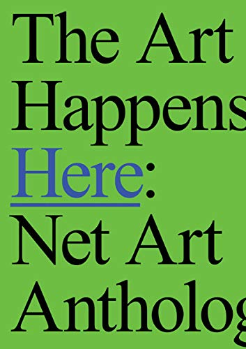 The art happens here : Net art anthology par  Manuel Arturo Abreu, Josephine Bosma, Megan Driscoll, Ceci Moss