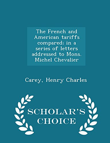 The French and American tariffs compared; in a series of letters addressed to Mons. Michel Chevalier - Scholar's Choice Edition