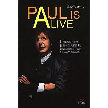 Paul Is Alive. La Verità Definitiva Su Uno Dei Misteri Più (Incredibilmente) Longevi Del Mondo Musicale