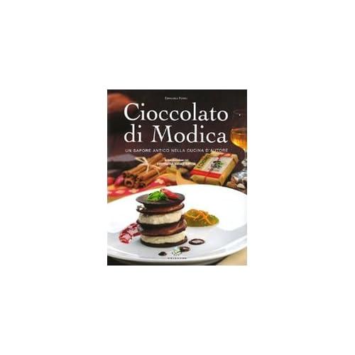 Cioccolato Di Modica. Un Sapore Antico Nella Cucina D'autore