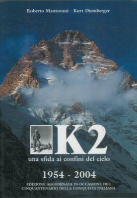 K2 una sfida ai confini del cielo. par MANTOVANI Roberto - DIEMBERGER Kurt -