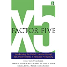 Factor Five: Transforming the Global Economy through 80% Improvements in Resource Productivity