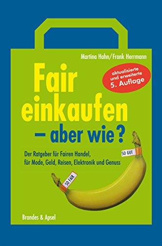 Fair einkaufen - aber wie?: Der Ratgeber für Fairen Handel, für Mode, Geld, Reisen, Elektronik und Genuss Reise-outlet