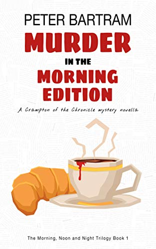 Murder in the Morning Edition (The Morning, Noon and Night Trilogy Book 1) (English Edition) par Peter Bartram