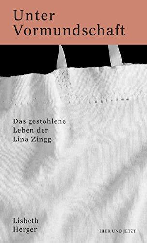 Unter Vormundschaft: Das gestohlene Leben der Lina Zingg