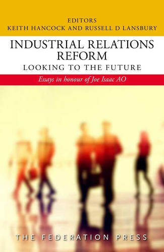 industrial-relations-reform-looking-to-the-future-essays-in-honour-of-joe-isaac-ao
