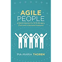 Agile People: A Radical Approach for HR & Managers (That Leads to Motivated Employees) (English Edition)