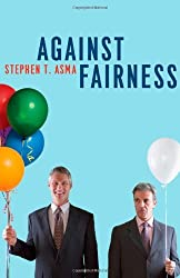 Against Fairness by Stephen T. Asma (2012-11-01)
