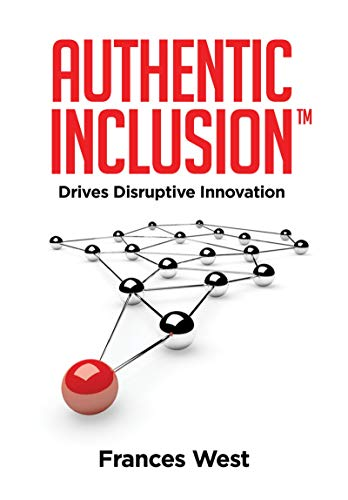 Authentic InclusionTM: Drives Disruptive Innovation (English ...
