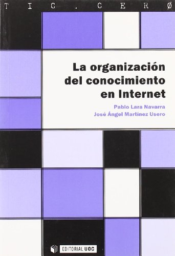 La organizacion del conocimiento en Internet/ The Knowledge Organization in the Internet (Tic.cero) por Pablo Lara Navarra