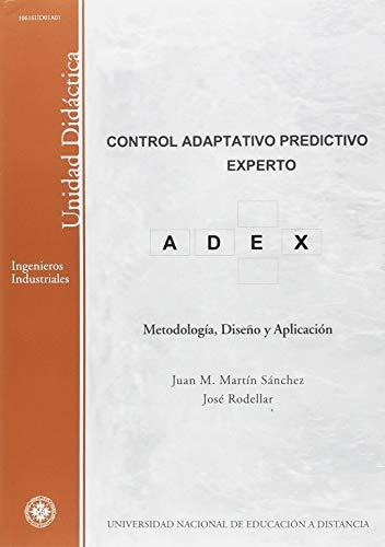 Control Adaptativo Predictivo Experto: Metodología, Diseño y Aplicación (UNIDAD DIDÁCTICA) por Juan Manuel MARTÍN SÁNCHEZ