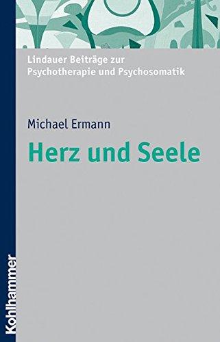Herz und Seele: Psychosomatik am Beispiel des Herzens (Lindauer Beiträge zur Psychotherapie und Psychosomatik)