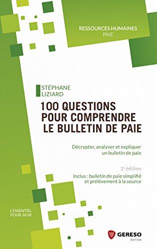 100 questions pour comprendre le bulletin de paie: Décrypter, analyser et expliquer un bulletin de paie (L'essentiel pour agir) par  Stéphane Liziard