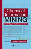 Chemical Information Mining: Facilitating Literature-Based Discovery (English Edition)