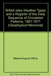 British Isles Weather Types and a Register of the Daily Sequence of Circulation Patterns, 1861-1971 (Geophysical Memorial)