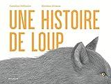 histoire de loup (Une) | Pellissier, Caroline (1971-....). Auteur