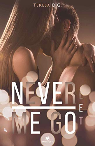 Never let me go: (Collana BrightLove) (Italian Edition)