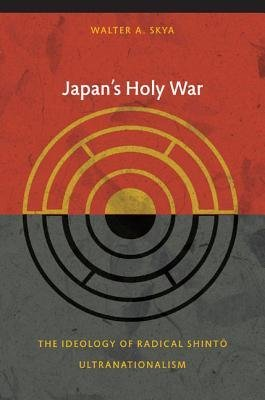 [(Japan's Holy War: The Ideology of Radical Shinto Ultranationalism)] [Author: Walter Skya] published on (April, 2009)