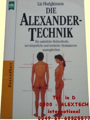 Die Alexander- Technik: Die natürliche Heilmethode, um körperliche und seelischr Dysbalancen auszugleichen