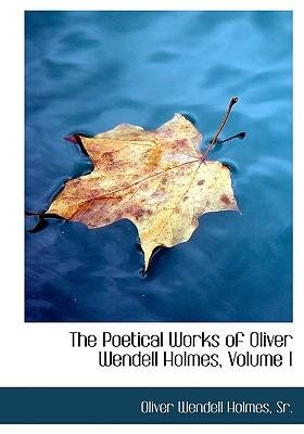 [(The Poetical Works of Oliver Wendell Holmes, Volume 1)] [Author: Sr Oliver Wendell Holmes] published on (April, 2009)