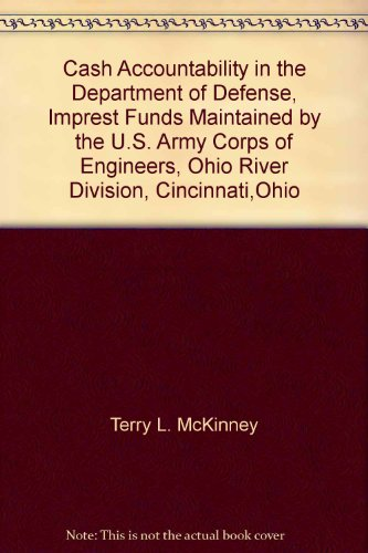 Cash Accountability in the Department of Defense, Imprest Funds Maintained by the U.S. Army Corps of Engineers, Ohio River Division, Cincinnati,Ohio