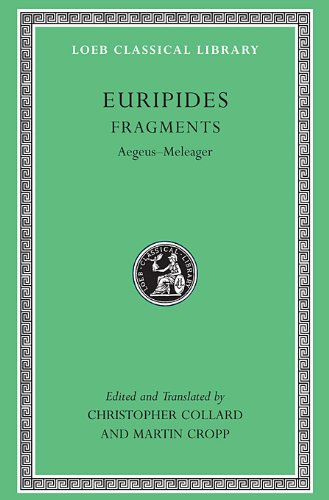 Euripides, VII, Fragments: Aegeus-Meleager: 7 (Loeb Classical Library)