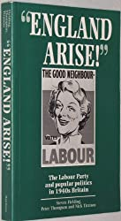 England Arise: The Labour Party and popular politics in 1940s Britain