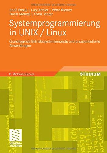 Systemprogrammierung in UNIX/Linux: Grundlegende Betriebssystemkonzepte und praxisorientierte Anwendungen