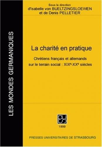 La charité en pratique : Chrétiens français et allemands sur le terrain social, XIXe-XXe siècles par Denis Pelletier