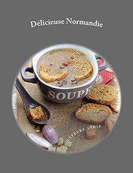 Délicieuse Normandie: 40 recettes de spécialités normandes par [Lefèvre, Lydie]