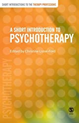 A Short Introduction to Psychotherapy (Short Introductions to the Therapy Professions)