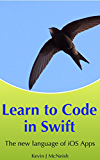 Learn to Code in Swift: The new language of iOS Apps (iOS App Development for Non-Programmers Book 2) (English Edition)