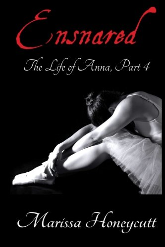 The Life of Anna, Part 4: Ensnared: Volume 4