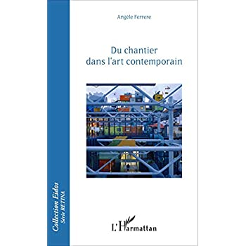 Du chantier dans l'art contemporain