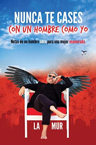 Nunca te cases con un hombre como yo: Notas de un hombre libre para una mujer enamorada (Spanish Edition)