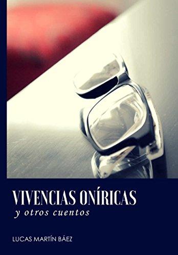 Vivencias oníricas: y otros cuentos (Cuentos y relatos nº 1) por Lucas Martín Báez