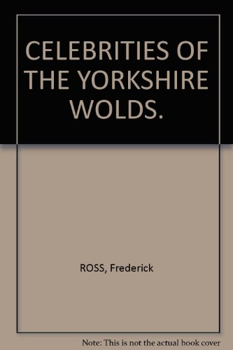 CELEBRITIES OF THE YORKSHIRE WOLDS.