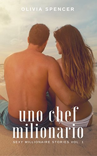 Uno Chef Milionario (SEXY MILLIONAIRE STORIES Vol. 1)
