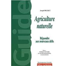 """Agriculture naturelle : Face aux défis actuels et à venir, pourquoi et comment généraliser une pratique agricole """"naturelle"""" productive"""