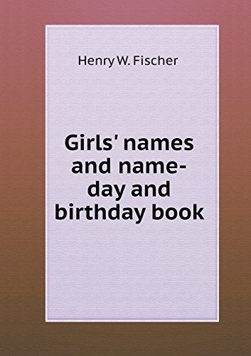 Girls' Names and Name-Day and Birthday Book by Henry W, III Fischer (2013-03-31)